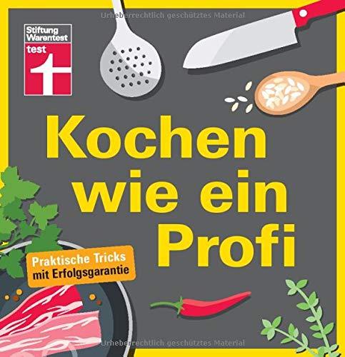 Kochen wie ein Profi: Praktische Tricks mit Erfolgsgarantie - Ideal...