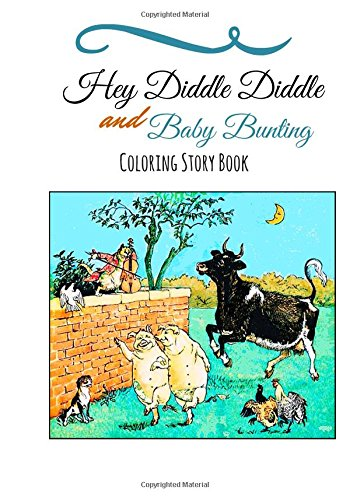 Hey Diddle Diddle and Baby Bunting Coloring Book: Nursery Rhyme Coloring Story Book