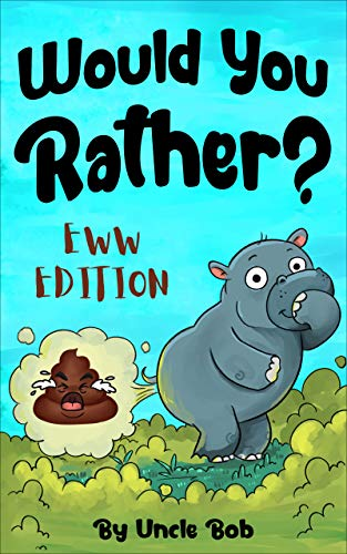 """Would You Rather? FART Edition: The Greatest Collection of """"Would You Rather"""" Questions for Kids 6-12 Years Old (Game Book for Kids with Silly Illustrations)"""