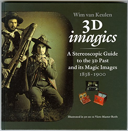 3D images A stereoscopic Guide to the 3D past and it's Magic Images 1838-1900