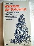 Werkstatt der Solidarität. Das WERK in Stuttgart. Ein Modell stadtteilbezogener gewerkschaftlicher Kulturarbeit