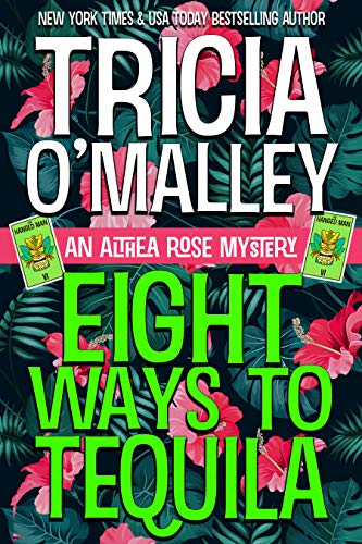 Eight Ways to Tequila (The Althea Rose series Book 8) by [Tricia O'Malley]