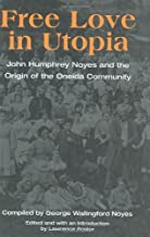 Free Love in Utopia: John Humphrey Noyes and the Origin of the Oneida Community