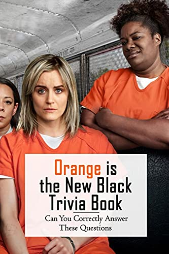 Orange is the New Black Trivia Book: Can You Correctly Answer These Questions: Orange is the New Black Quizzes