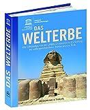 Das Welterbe: Die vollständige, von der UNESCO autorisierte Darstellung der außergewöhnlichsten Stätten unserer Erde - UNESCO