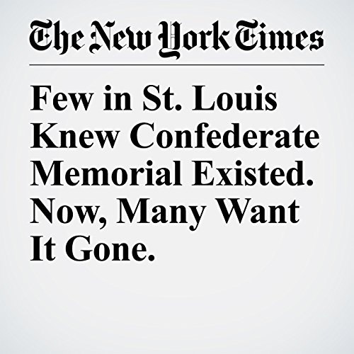 Few in St. Louis Knew Confederate Memorial Existed. Now, Many Want It Gone. copertina
