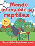 Monde incroyable des reptiles: Livre de coloriage d'activités pour enfants sur les reptiles et les amphibiens avec un intérieur coloré plein de jeux et d'exercices pour 3-6 ans