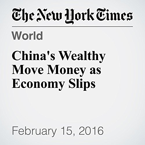 China's Wealthy Move Money as Economy Slips cover art