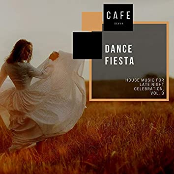 Dance Fiesta - House Music For Late Night Celebration, Vol. 3