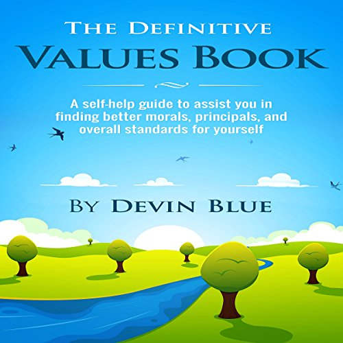The Definitive Values Book: A Self-Help Guide to Assist You in Finding Better Morals, Principals, and Overall Standards for Yourself audiobook cover art