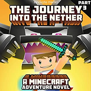 The Journey into the Nether: An Adventure Novel Based on Minecraft: Part 3 cover art