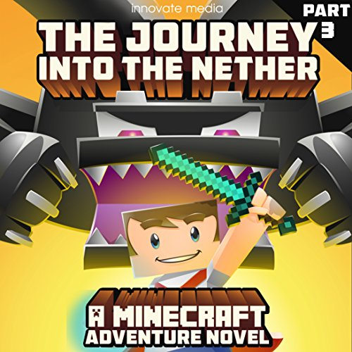The Journey into the Nether: An Adventure Novel Based on Minecraft: Part 3 audiobook cover art