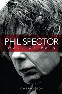 Phil Spector: Wall of Pain - Updated Edition