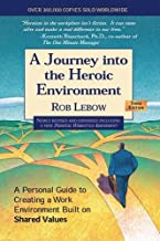 A Journey into the Heroic Environment: A Personal Guide for Creating Great Customer Transactions Using Eight Universal Shared Values (3rd edition)
