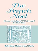 The French Noel: With an Anthology of 1725 Arranged for Flute Duet (Publications of the Early Music Institute)