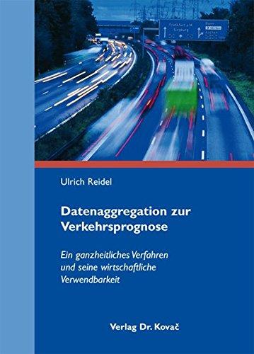 Datenaggregation zur Verkehrsprognose: Ein ganzheitliches Verfahren und seine wirtschaftliche Verwendbarkeit (Verkehrspolitik in Forschung und Praxis)
