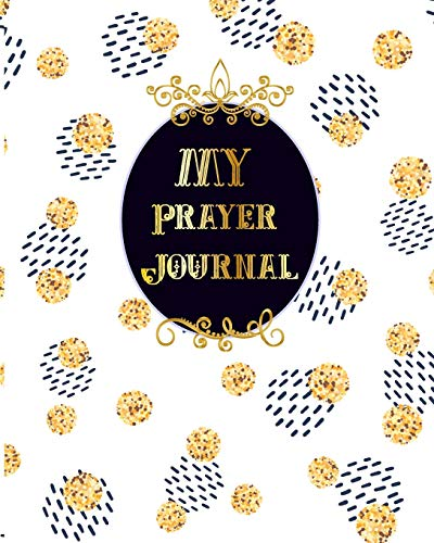 My Prayer Journal: Praise And Give Thanks to God Notebook To Record for Men, Girls and Ladies Quiet Time Prayer Journal Lettering (Prayer Journal Christian Bible Study Journal Notebook Diary, Band 4)