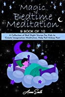 Magic Bedtime Meditation: 9 book of 10 A Collection of Bed Night Stories For Kids to Create Imagination Meditation, Help Fall Asleep Fast