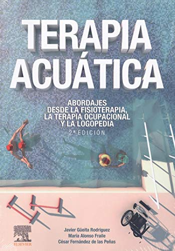 Terapia acuática: Abordajes desde la fisioterapia, la terapia ocupacional y la logopedia, 2e