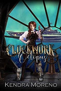 Clockwork Octopus: A Steampunk Reverse Harem (The Clockwork Almanac Book 2) by [Kendra Moreno]