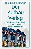 Der Aufbau Verlag: und die kriminelle Vereinigung in der SED und der Treuhandanstalt