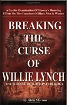 Breaking the Curse of Willie Lynch: The Science Of Slave Psychology by Alvin Morrow (2003-07-01)