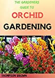THE GARDENERS GUIDE TO ORCHID GARDENING: Step By Step Way For Growing Beautiful Orchid (English Edition)