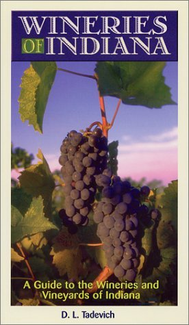 Wineries of Indiana: A Guide to the Wineries and Vineyards of Indiana by D. L. Tadevich (2001-03-01)