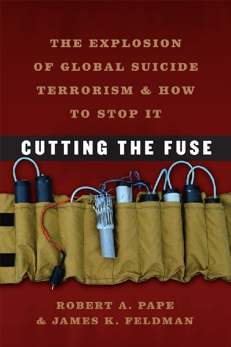 Cutting the Fuse: The Explosion of Global Suicide Terrorism and How to Stop It (Chicago Series on International and Dome)