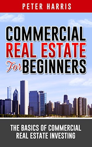 Real Estate Investing Books! - Commercial Real Estate for Beginners: The Basics of Commercial Real Estate Investing