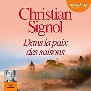 Dans la paix des saisons                   De :                                                                                                                                 Christian Signol                               Lu par :                                                                                                                                 Mathieu Buscatto                      Durée : 4 h et 45 min     8 notations     Global 4,5
