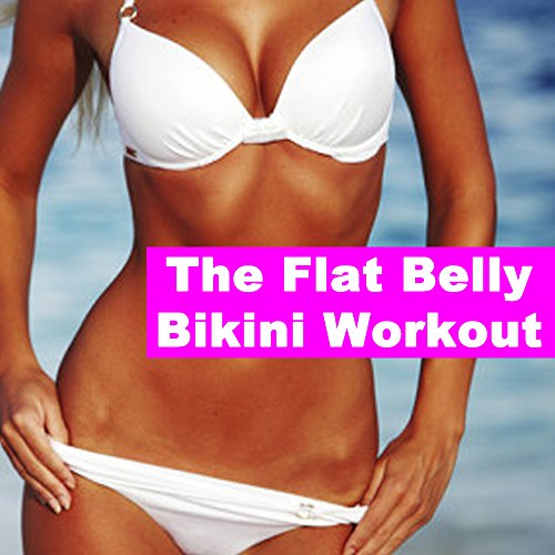 The Flat Belly Bikini Workout (140 Bpm) (The Best Music for Aerobics, Pumpin' Cardio Power, Plyo, Exercise, Steps, Barré, Curves, Sculpting, Abs, Butt, Lean, Twerk, Slim Down Fitness Workout)