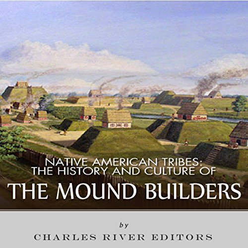 Native American Tribes: The History and Culture of the Mound Builders audiobook cover art
