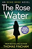The Rose Water: A Murder Mystery Series of Crime and Suspense (Echo...