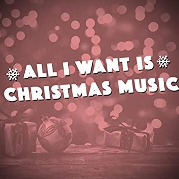 All I Want is Christmas Music