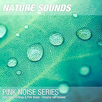 Nature Recordings & Pink Noise - Dreamy rain shower