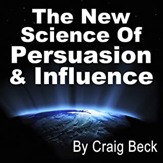 The New Science of Persuasion & Influence     Amazing Techniques to Get Everything You Want              By:                                                                                                                                 Craig Beck                               Narrated by:                                                                                                                                 Craig Beck                      Length: 3 hrs and 8 mins     95 ratings     Overall 4.1