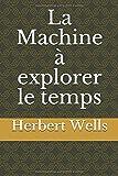 La Machine à explorer le temps (French Edition)