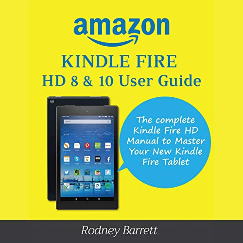 Amazon Kindle Fire HD 8 & 10 User Guide: The Complete Kindle Fire HD Manual to Master Your New Kindle Fire Tablet audiobook cover art