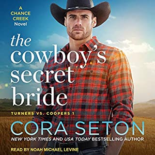 The Cowboy's Secret Bride     A Chance Creek Novel (Turners vs. Coopers, Book 1)              By:                                                                                                                                 Cora Seton                               Narrated by:                                                                                                                                 Noah Michael Levine                      Length: 5 hrs and 10 mins     9 ratings     Overall 4.4