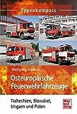 Osteuropäische Feuerwehrfahrzeuge: Tschechien, Slowakei, Ungarn und Polen (Typenkompass) - Wolfgang Jendsch