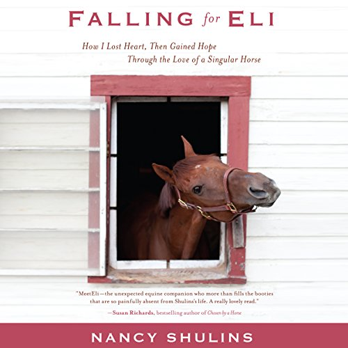 Falling for Eli     How I Lost Heart, Then Gained Hope Through the Love of a Singular Horse              By:                                                                                                                                 Nancy Shulins                               Narrated by:                                                                                                                                 Dina Pearlman                      Length: 7 hrs and 6 mins     41 ratings     Overall 4.2