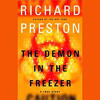 The Demon in the Freezer                   Written by:                                                                                                                                 Richard Preston                               Narrated by:                                                                                                                                 Paul Boehmer                      Length: 8 hrs and 53 mins     6 ratings     Overall 4.7