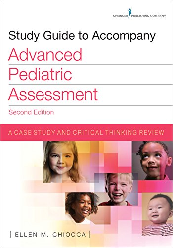 Study Guide to Accompany Advanced Pediatric Assessment, Second Edition: A Case Study and Critical Th