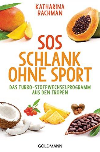 SOS Schlank ohne Sport -: Das Turbo-Stoffwechselprogramm aus den Tropen