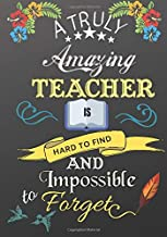 A Truly Amazing Teacher Is Hard To Find And Impossible To Forget: Inspirational Quotes, Retirement & Appreciation Gifts for Women and Professionals, ... Who Have Made a Big Impact on People's Lives.