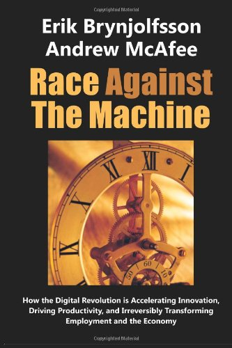 Race Against the Machine: How the Digital Revolution Is Accelerating Innovation, Driving Productivity, and Irreversibly Transforming Employment and the Economyの詳細を見る