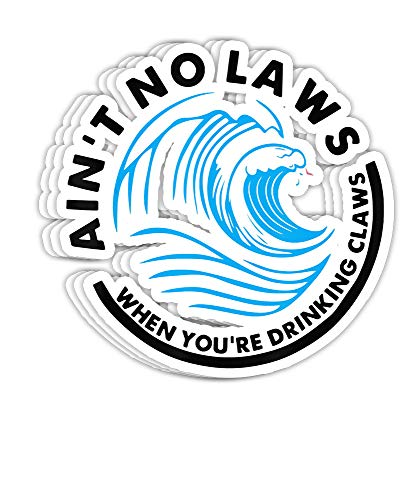 Top 10 aint no laws when youre drinking claws sticker for 2020