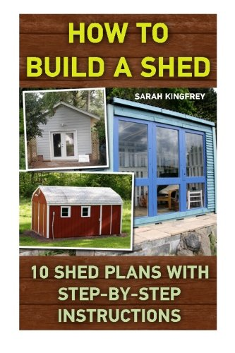 How To Build A Shed: 10 Shed Plans With Step-by-Step Instructions: (Woodworking Basics, DIY Shed, Woodworking Projects, Chicken Coop Plans, Shed Plans, Woodworking, Chicken Coop, Sheds, Carpentry)