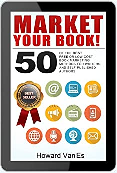 Market Your Book: 50 of the Best FREE or Low Cost Book Marketing Methods for Writers and Self-Published Authors by [Howard VanEs]